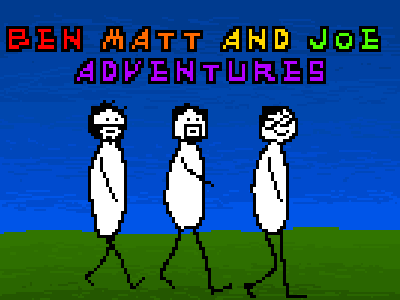 Ben, Matt and Joe adventures 0